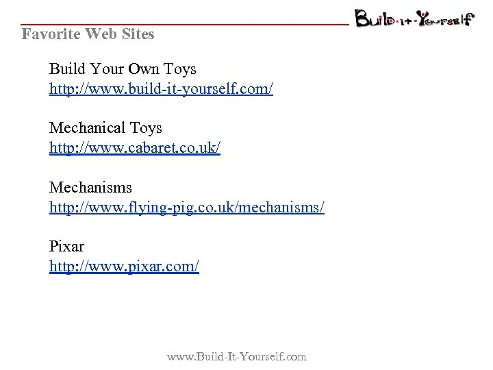 Favorite Web Sites Build Your Own Toys http: //www. build-it-yourself. com/ Mechanical Toys http: