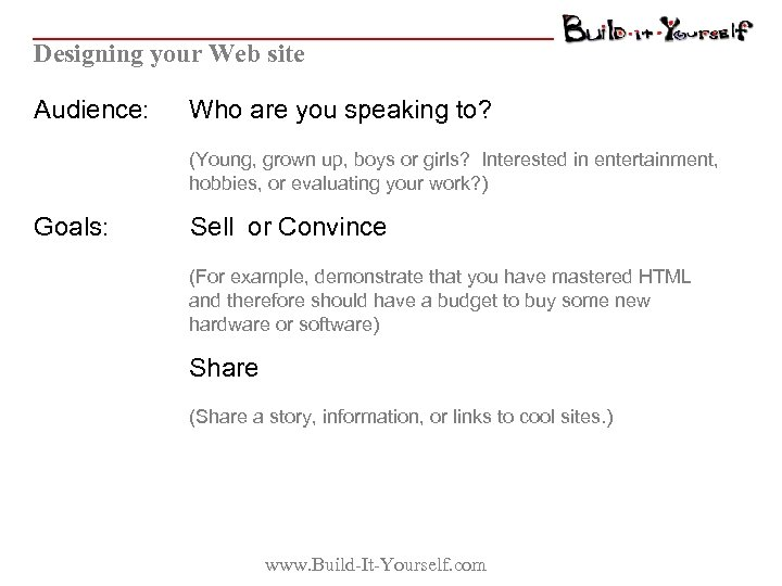 Designing your Web site Audience: Who are you speaking to? (Young, grown up, boys