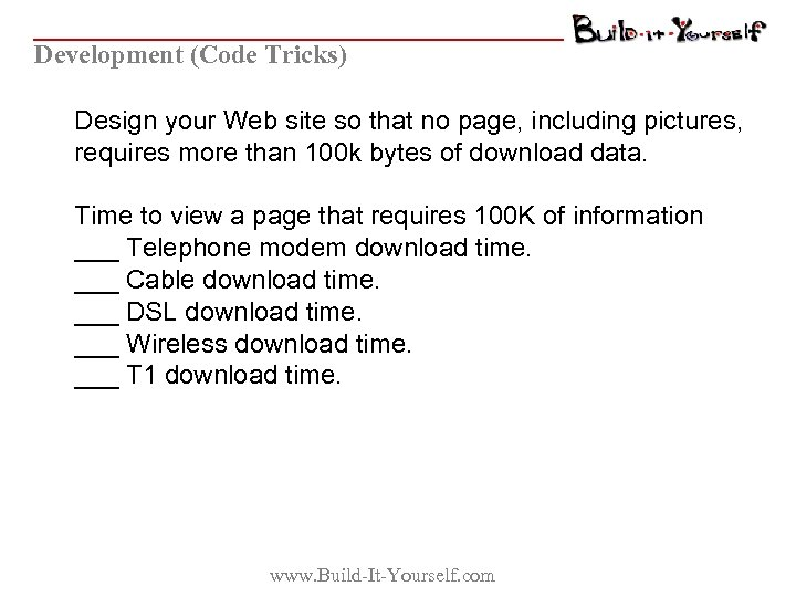 Development (Code Tricks) Design your Web site so that no page, including pictures, requires