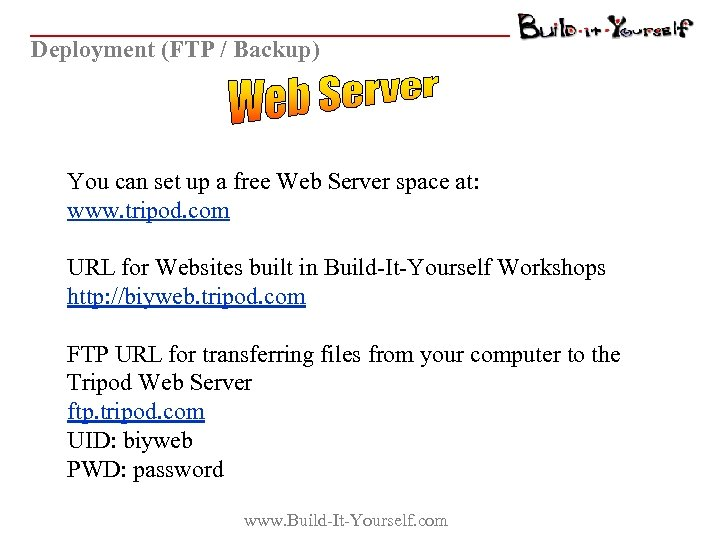 Deployment (FTP / Backup) You can set up a free Web Server space at:
