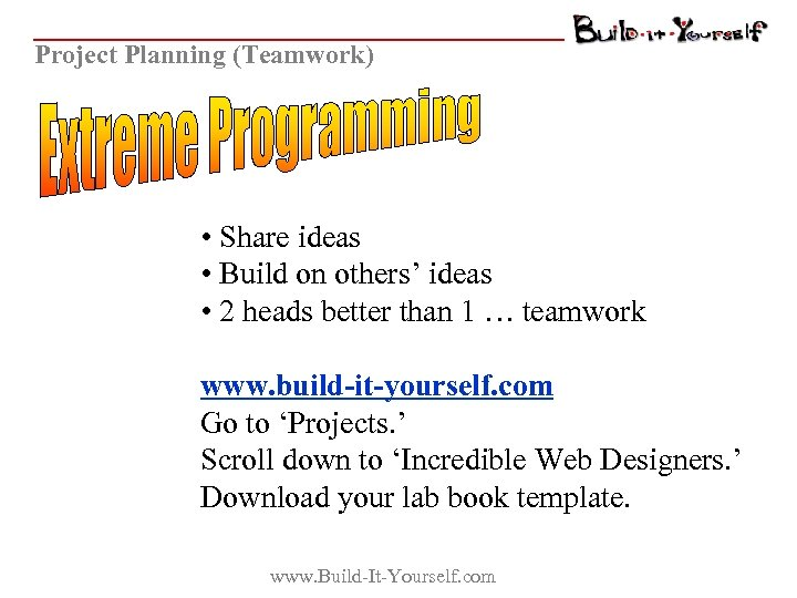 Project Planning (Teamwork) • Share ideas • Build on others' ideas • 2 heads