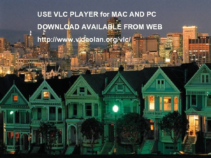 USE VLC PLAYER for MAC AND PC DOWNLOAD AVAILABLE FROM WEB http: //www. videolan.