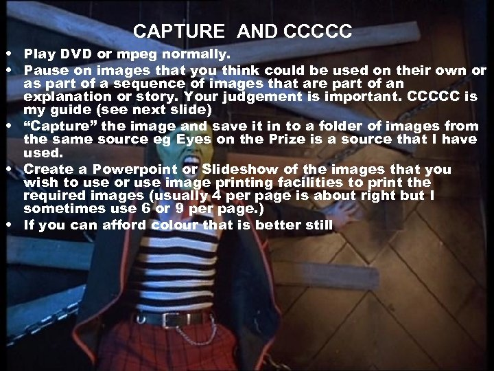 CAPTURE AND CCCCC • Play DVD or mpeg normally. • Pause on images that
