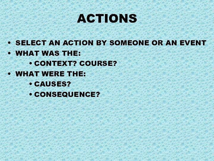 ACTIONS • SELECT AN ACTION BY SOMEONE OR AN EVENT • WHAT WAS THE: