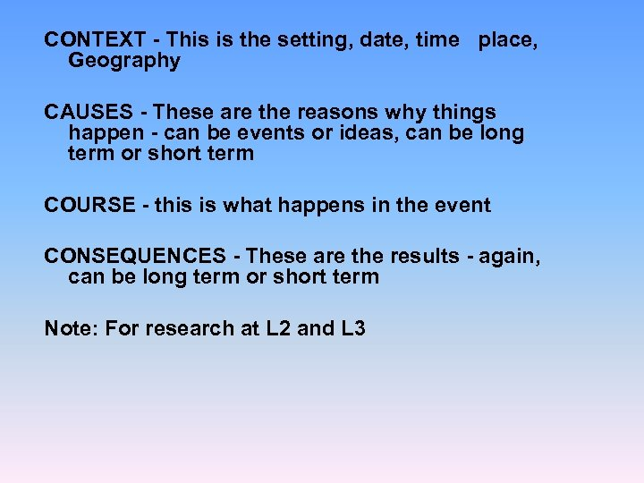 CONTEXT - This is the setting, date, time place, Geography CAUSES - These are