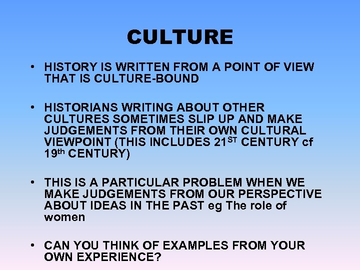 CULTURE • HISTORY IS WRITTEN FROM A POINT OF VIEW THAT IS CULTURE-BOUND •