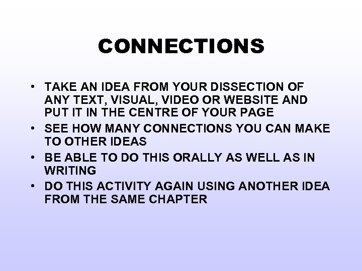 CONNECTIONS • TAKE AN IDEA FROM YOUR DISSECTION OF ANY TEXT, VISUAL, VIDEO OR