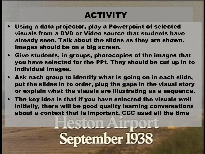 ACTIVITY • Using a data projector, play a Powerpoint of selected visuals from a