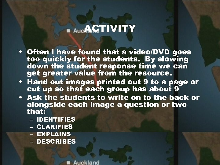 ACTIVITY • Often I have found that a video/DVD goes too quickly for the