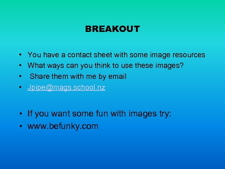BREAKOUT • You have a contact sheet with some image resources • What ways