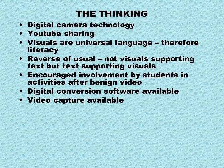 THE THINKING • Digital camera technology • Youtube sharing • Visuals are universal language