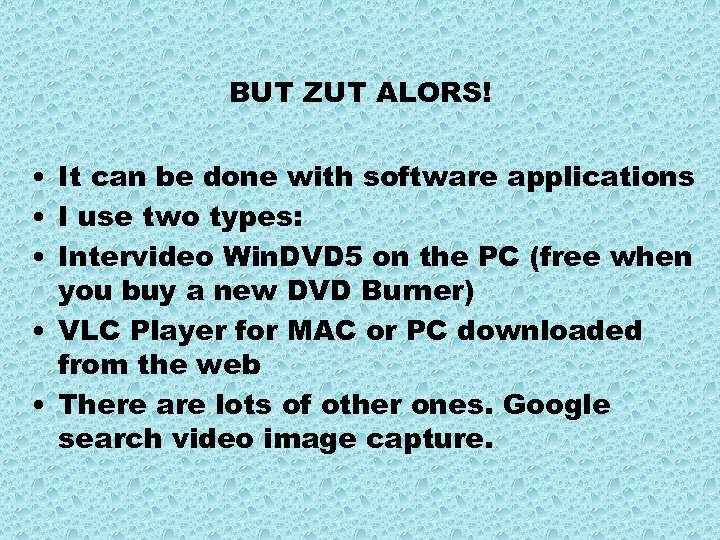 BUT ZUT ALORS! • It can be done with software applications • I use