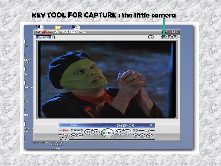 KEY TOOL FOR CAPTURE : the little camera