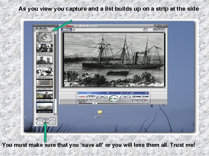 As you view you capture and a list builds up on a strip at