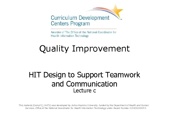 Quality Improvement HIT Design to Support Teamwork and Communication Lecture c This material (Comp