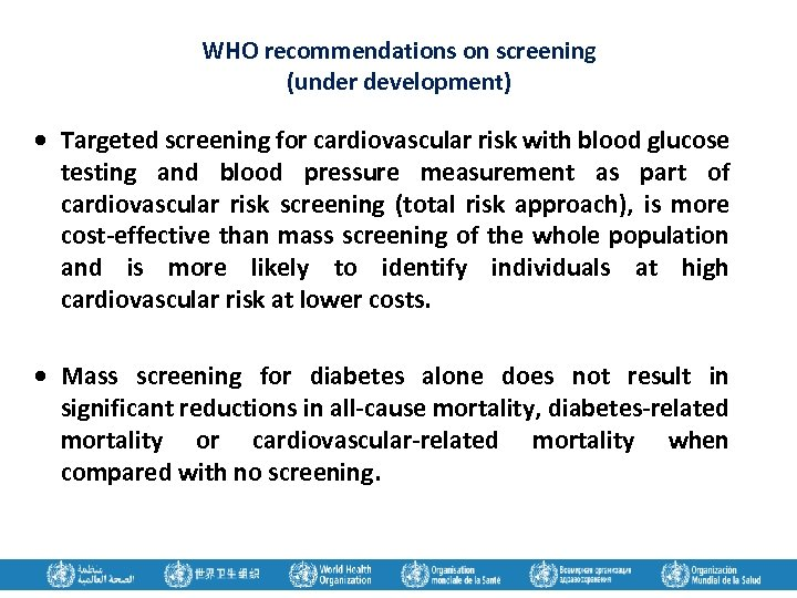 WHO recommendations on screening (under development) Targeted screening for cardiovascular risk with blood glucose