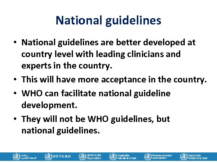 National guidelines • National guidelines are better developed at country level with leading clinicians