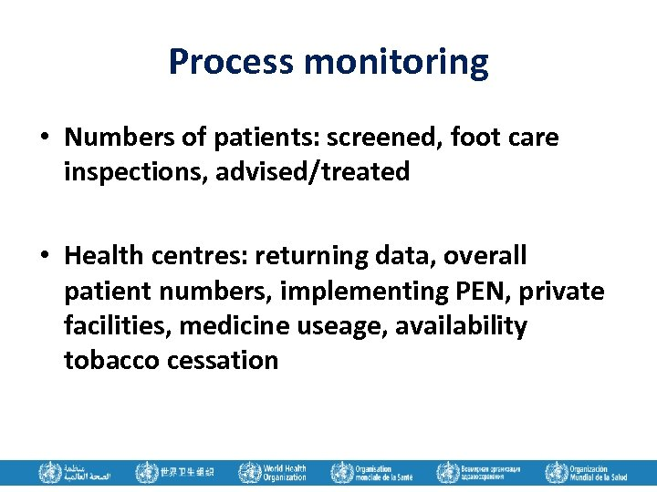 Process monitoring • Numbers of patients: screened, foot care inspections, advised/treated • Health centres: