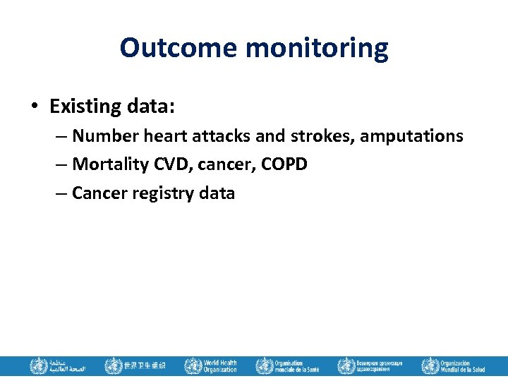 Outcome monitoring • Existing data: – Number heart attacks and strokes, amputations – Mortality