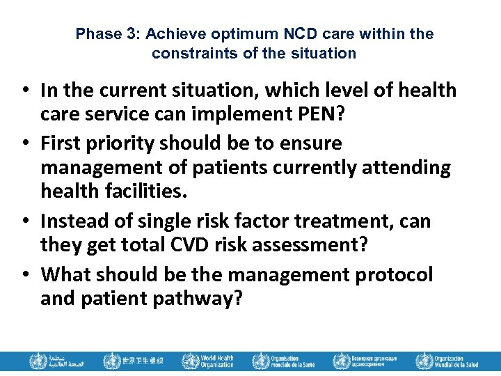 Phase 3: Achieve optimum NCD care within the constraints of the situation • In