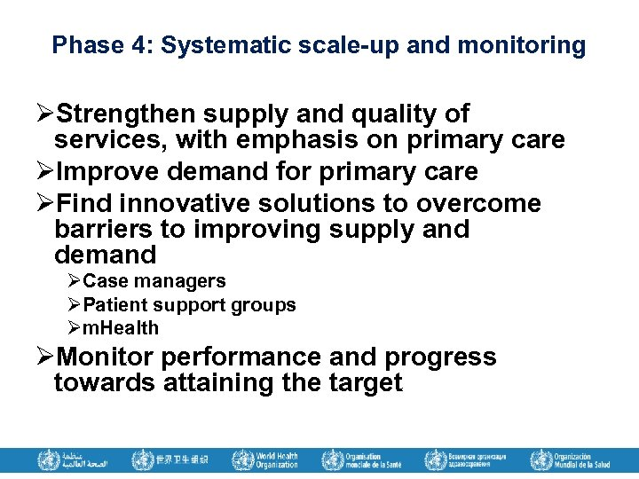 Phase 4: Systematic scale-up and monitoring ØStrengthen supply and quality of services, with emphasis