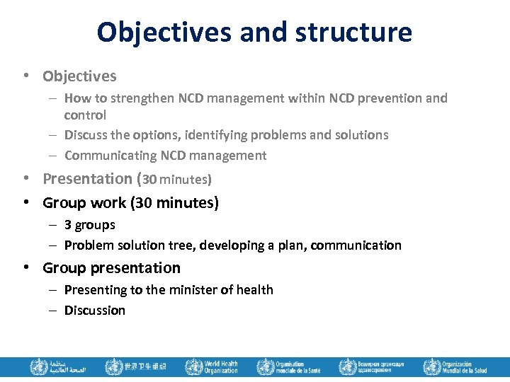 Objectives and structure • Objectives – How to strengthen NCD management within NCD prevention
