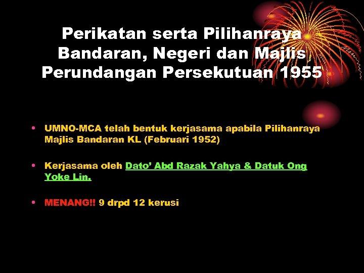 Perikatan serta Pilihanraya Bandaran, Negeri dan Majlis Perundangan Persekutuan 1955 • UMNO-MCA telah bentuk