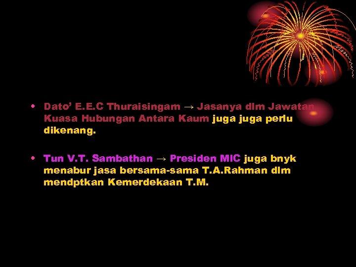 • Dato' E. E. C Thuraisingam → Jasanya dlm Jawatan Kuasa Hubungan Antara