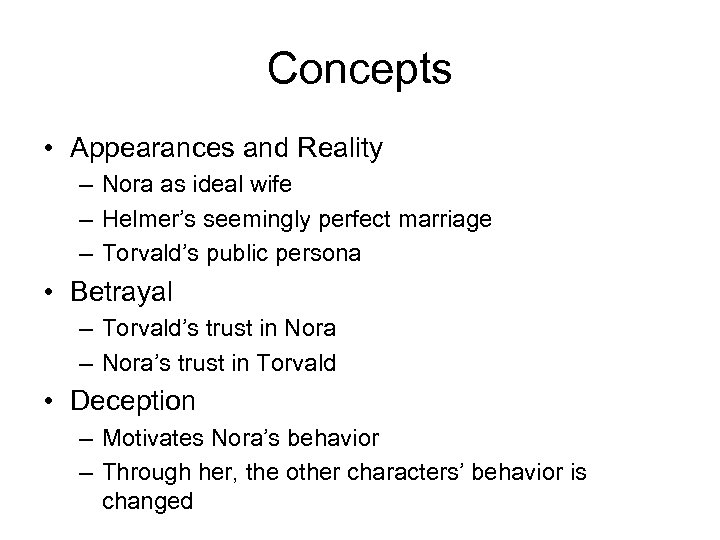 Concepts • Appearances and Reality – Nora as ideal wife – Helmer's seemingly perfect