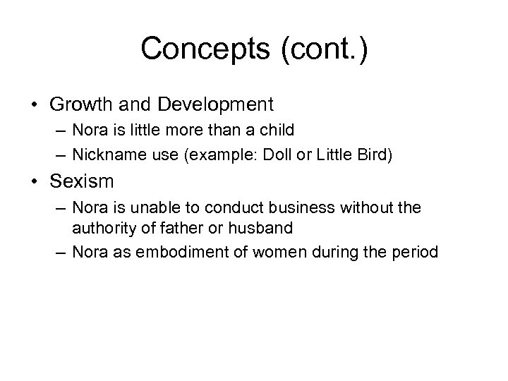 Concepts (cont. ) • Growth and Development – Nora is little more than a