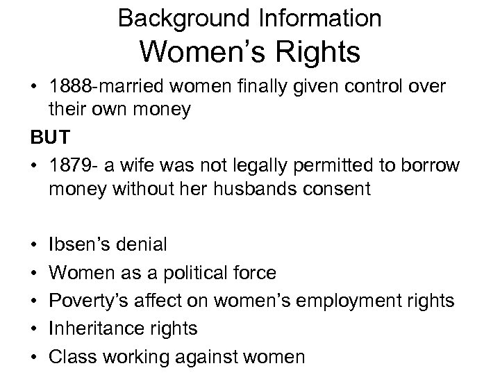 Background Information Women's Rights • 1888 -married women finally given control over their own