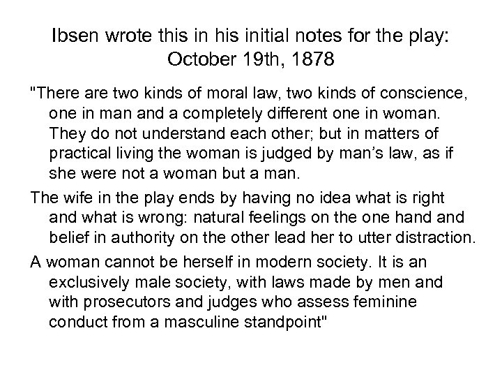 Ibsen wrote this initial notes for the play: October 19 th, 1878