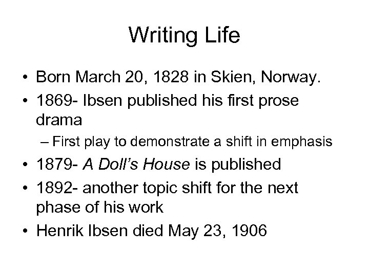 Writing Life • Born March 20, 1828 in Skien, Norway. • 1869 - Ibsen