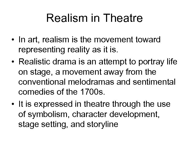 Realism in Theatre • In art, realism is the movement toward representing reality as