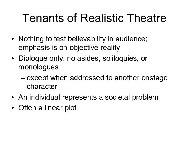 Tenants of Realistic Theatre • Nothing to test believability in audience; emphasis is on
