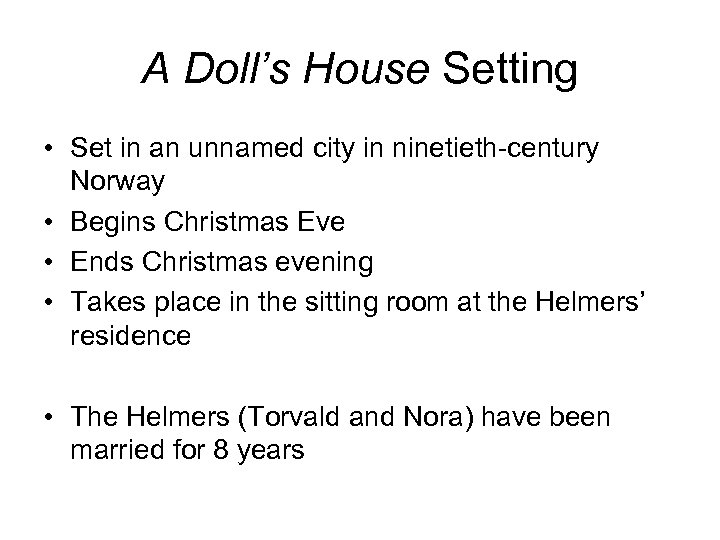 A Doll's House Setting • Set in an unnamed city in ninetieth-century Norway •
