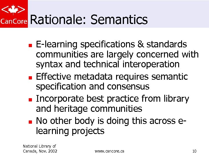 Rationale: Semantics n n E-learning specifications & standards communities are largely concerned with syntax