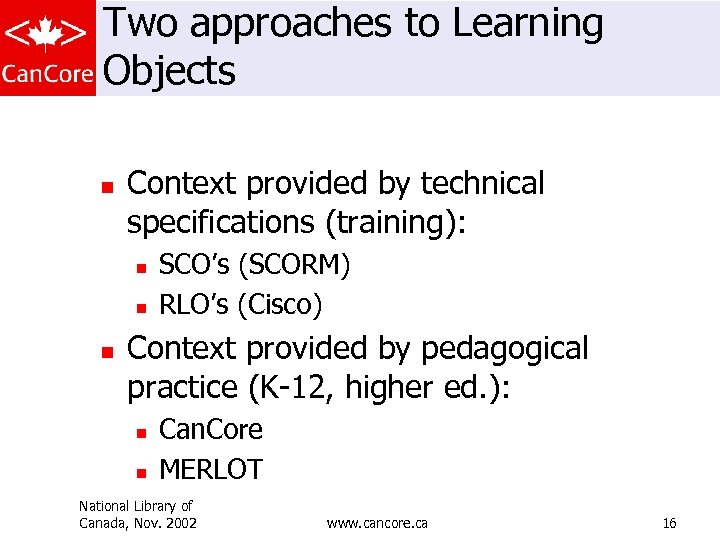 Two approaches to Learning Objects n Context provided by technical specifications (training): n n