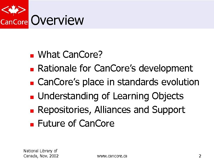 Overview n n n What Can. Core? Rationale for Can. Core's development Can. Core's