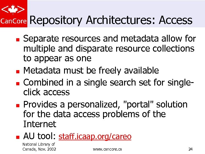 Repository Architectures: Access n n n Separate resources and metadata allow for multiple and