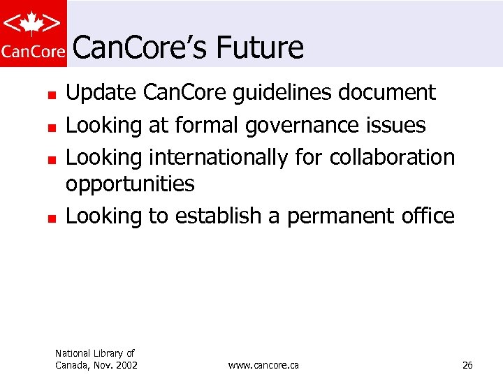 Can. Core's Future n n Update Can. Core guidelines document Looking at formal governance