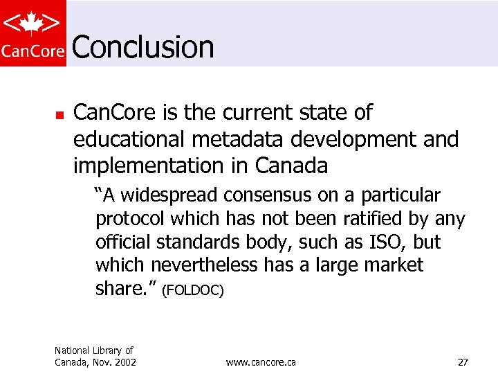 Conclusion n Can. Core is the current state of educational metadata development and implementation