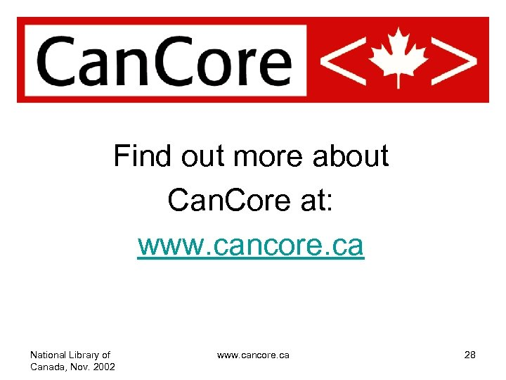 Find out more about Can. Core at: www. cancore. ca National Library of Canada,