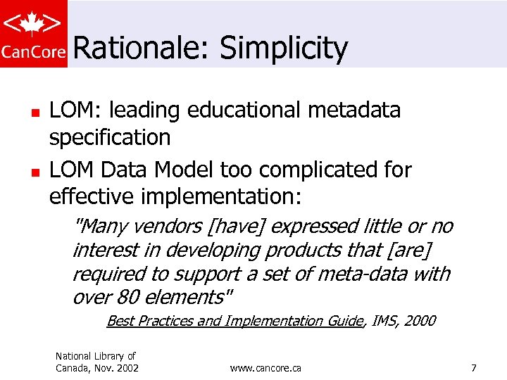 Rationale: Simplicity n n LOM: leading educational metadata specification LOM Data Model too complicated