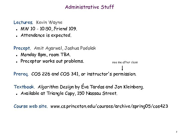 Administrative Stuff Lectures. Kevin Wayne MW 10 - 10: 50, Friend 109. Attendance is