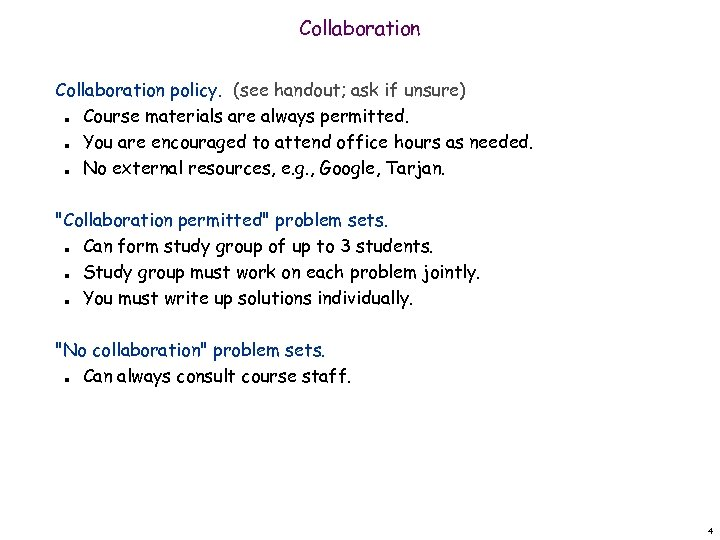 Collaboration policy. (see handout; ask if unsure) Course materials are always permitted. You are