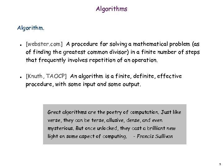 Algorithms Algorithm. n n [webster. com] A procedure for solving a mathematical problem (as