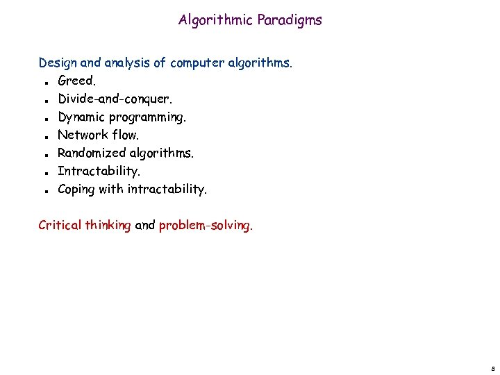 Algorithmic Paradigms Design and analysis of computer algorithms. Greed. Divide-and-conquer. Dynamic programming. Network flow.