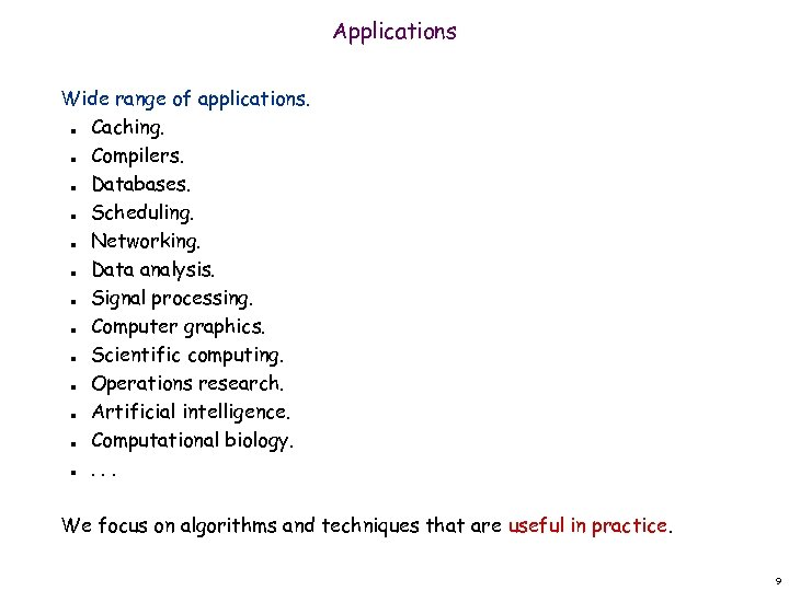 Applications Wide range of applications. Caching. Compilers. Databases. Scheduling. Networking. Data analysis. Signal processing.