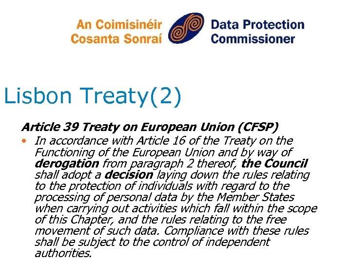 Lisbon Treaty(2) Article 39 Treaty on European Union (CFSP) • In accordance with Article